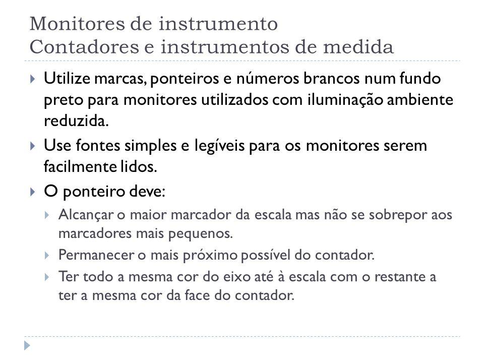 Monitores de instrumento Contadores e instrumentos de medida Utilize marcas, ponteiros e números brancos num fundo preto para monitores utilizados com