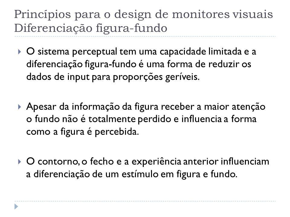 Princípios para o design de monitores visuais Diferenciação figura-fundo O sistema perceptual tem uma capacidade limitada e a diferenciação figura-fun