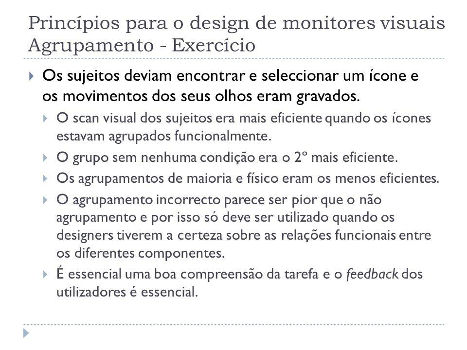 Princípios para o design de monitores visuais Agrupamento - Exercício Os sujeitos deviam encontrar e seleccionar um ícone e os movimentos dos seus olh