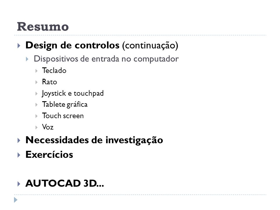 Resumo Design de controlos (continuação) Dispositivos de entrada no computador Teclado Rato Joystick e touchpad Tablete gráfica Touch screen Voz Neces