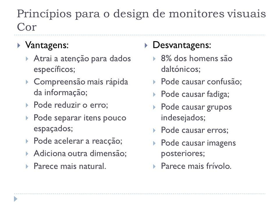 Princípios para o design de monitores visuais Cor Vantagens: Atrai a atenção para dados específicos; Compreensão mais rápida da informação; Pode reduz