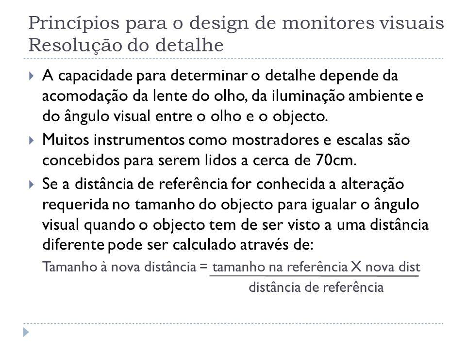 Princípios para o design de monitores visuais Resolução do detalhe A capacidade para determinar o detalhe depende da acomodação da lente do olho, da i