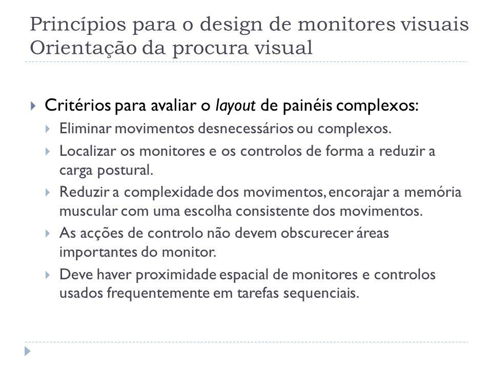 Princípios para o design de monitores visuais Orientação da procura visual Critérios para avaliar o layout de painéis complexos: Eliminar movimentos d