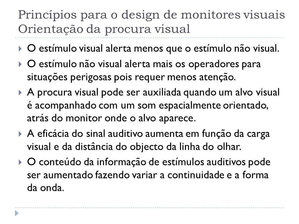Princípios para o design de monitores visuais Orientação da procura visual O estímulo visual alerta menos que o estímulo não visual. O estímulo não vi
