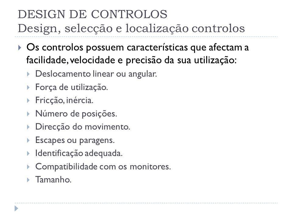 DESIGN DE CONTROLOS Design, selecção e localização controlos Os controlos possuem características que afectam a facilidade, velocidade e precisão da s