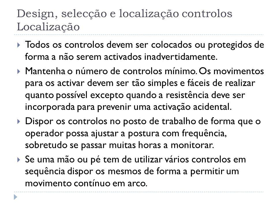 Design, selecção e localização controlos Localização Todos os controlos devem ser colocados ou protegidos de forma a não serem activados inadvertidame