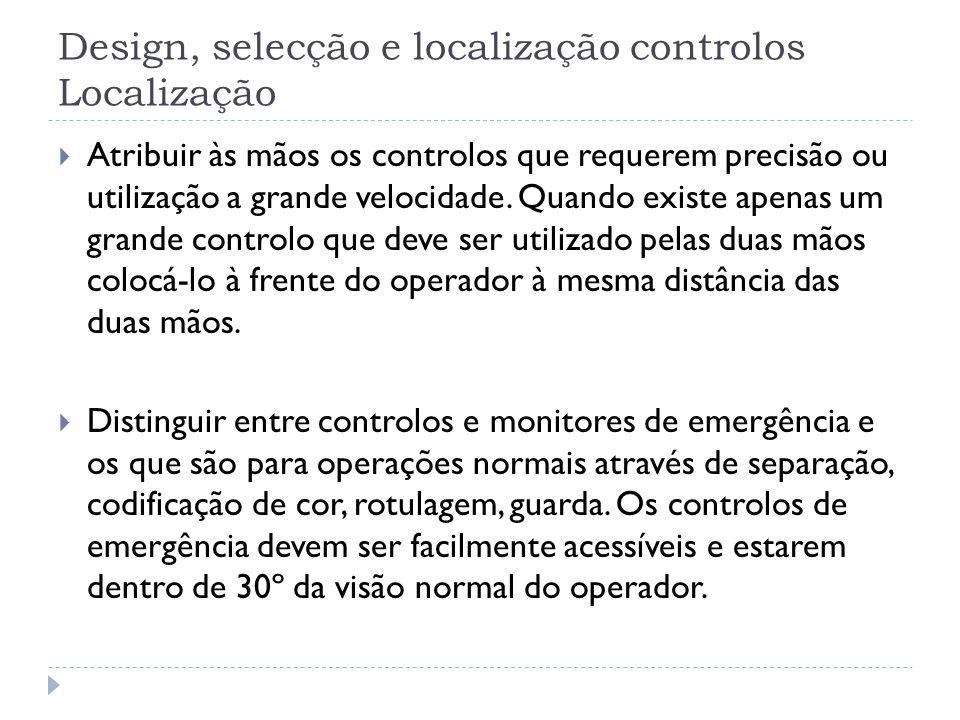 Design, selecção e localização controlos Localização Atribuir às mãos os controlos que requerem precisão ou utilização a grande velocidade. Quando exi
