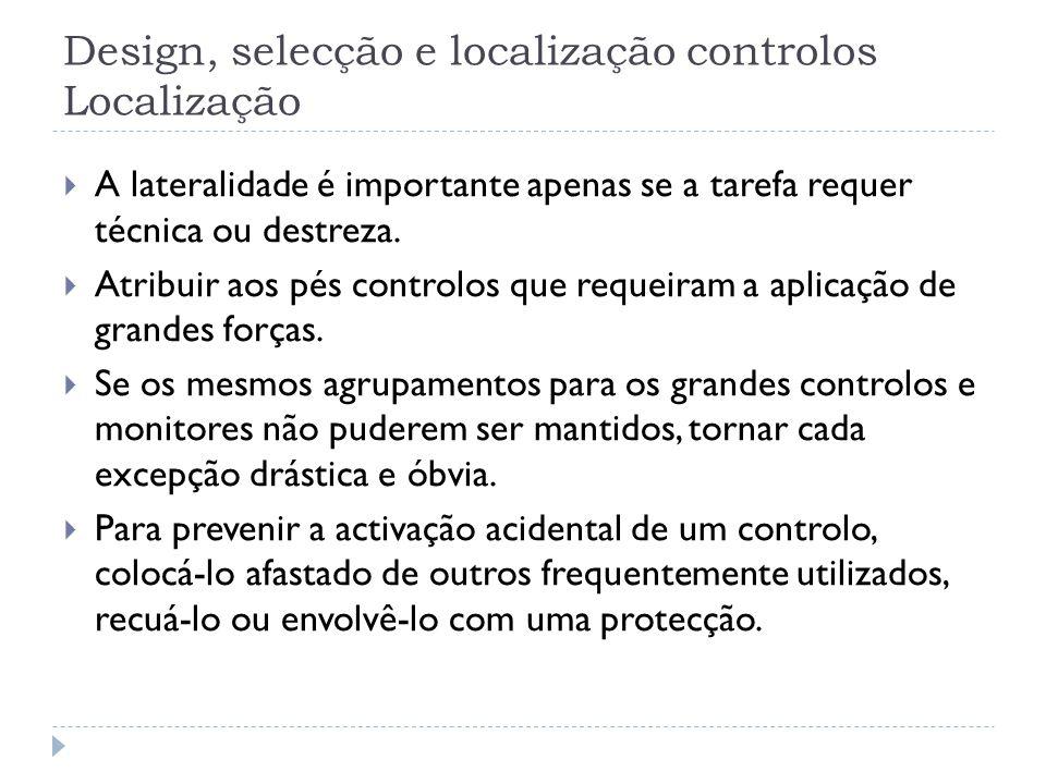 Design, selecção e localização controlos Localização A lateralidade é importante apenas se a tarefa requer técnica ou destreza. Atribuir aos pés contr