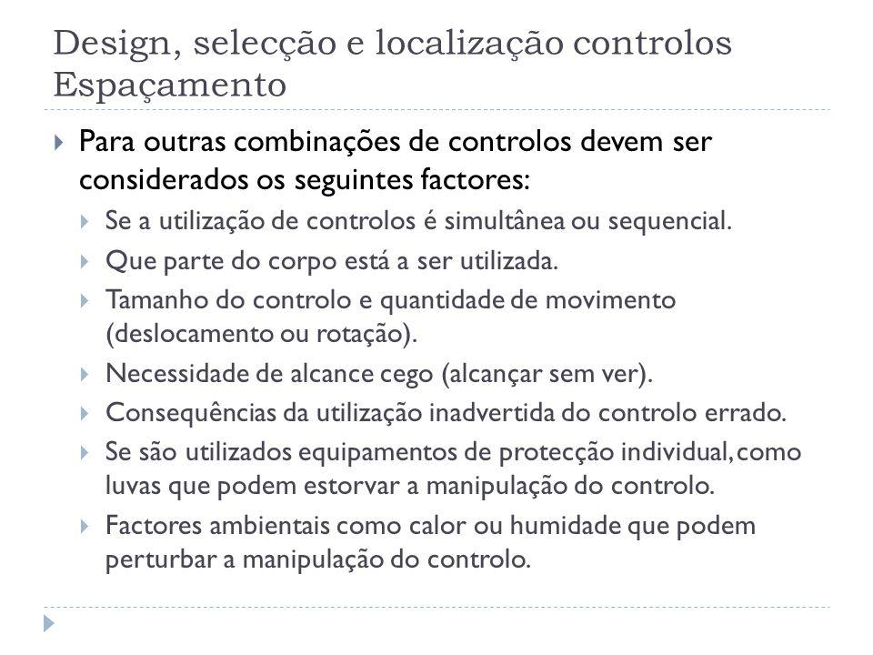 Design, selecção e localização controlos Espaçamento Para outras combinações de controlos devem ser considerados os seguintes factores: Se a utilizaçã