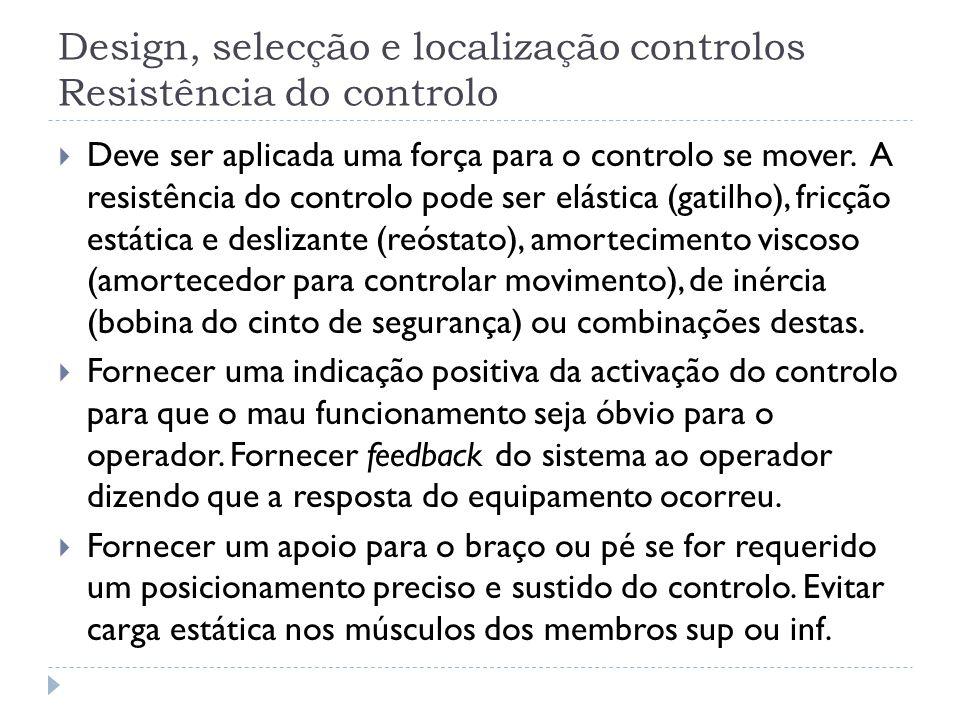 Design, selecção e localização controlos Resistência do controlo Deve ser aplicada uma força para o controlo se mover. A resistência do controlo pode
