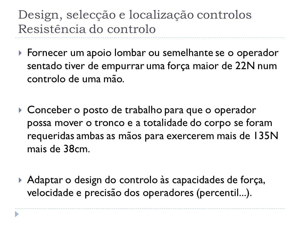 Design, selecção e localização controlos Resistência do controlo Fornecer um apoio lombar ou semelhante se o operador sentado tiver de empurrar uma fo