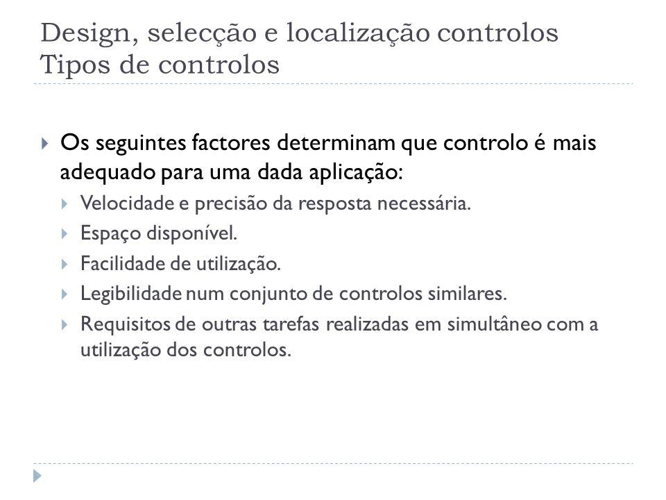 Design, selecção e localização controlos Tipos de controlos Os seguintes factores determinam que controlo é mais adequado para uma dada aplicação: Vel