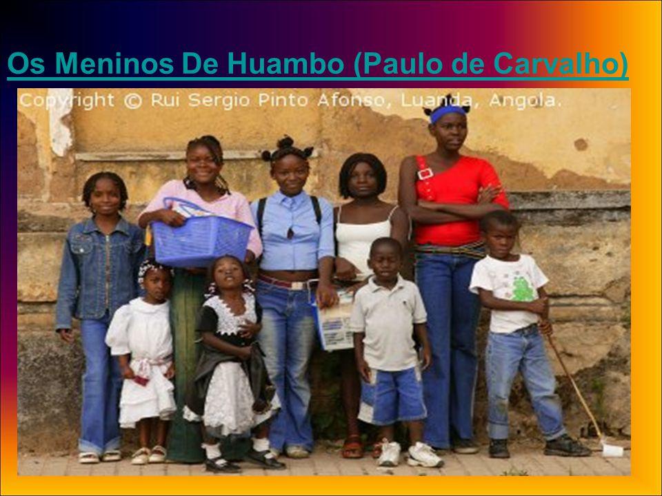 Os Meninos De Huambo Letra & musica Rui Monteiro Cantado por Paulo de Carvalho