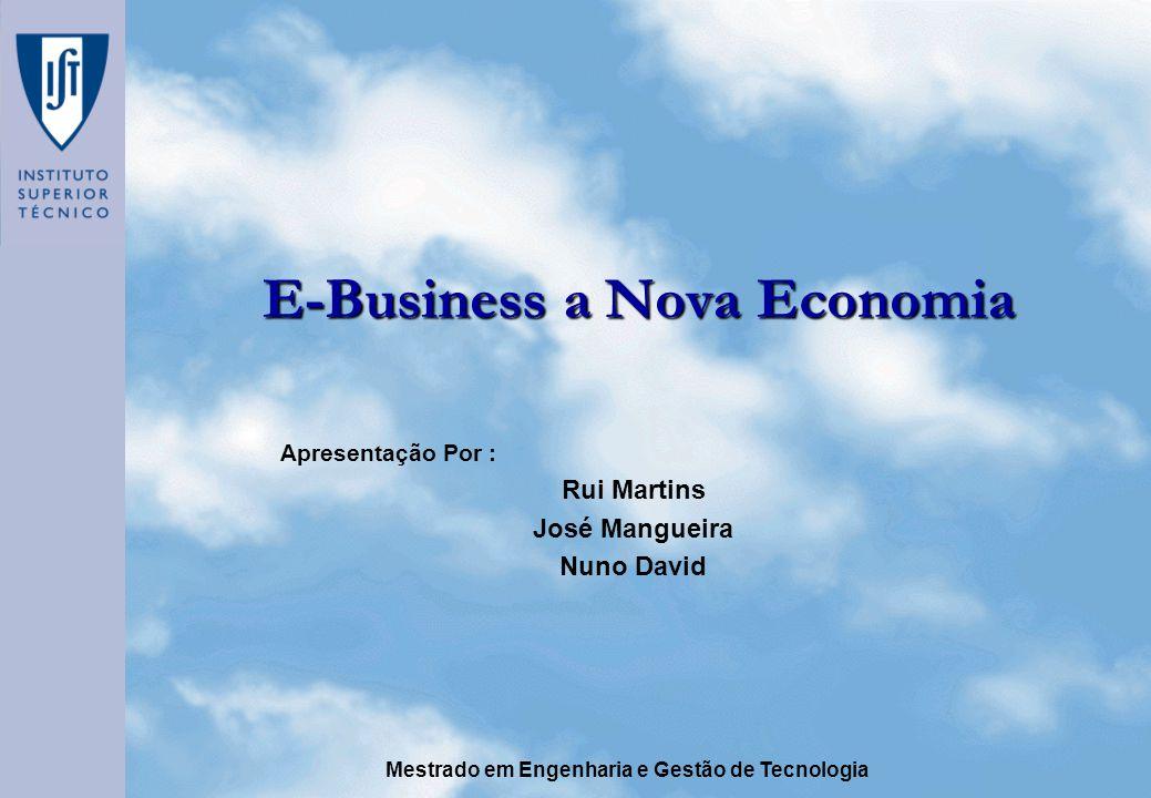 Mestrado em Engenharia e Gestão de Tecnologia E-Business a Nova Economia Apresentação Por : Rui Martins José Mangueira Nuno David