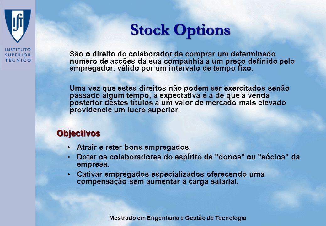 Mestrado em Engenharia e Gestão de Tecnologia Stock Options São o direito do colaborador de comprar um determinado numero de acções da sua companhia a um preço definido pelo empregador, válido por um intervalo de tempo fixo.