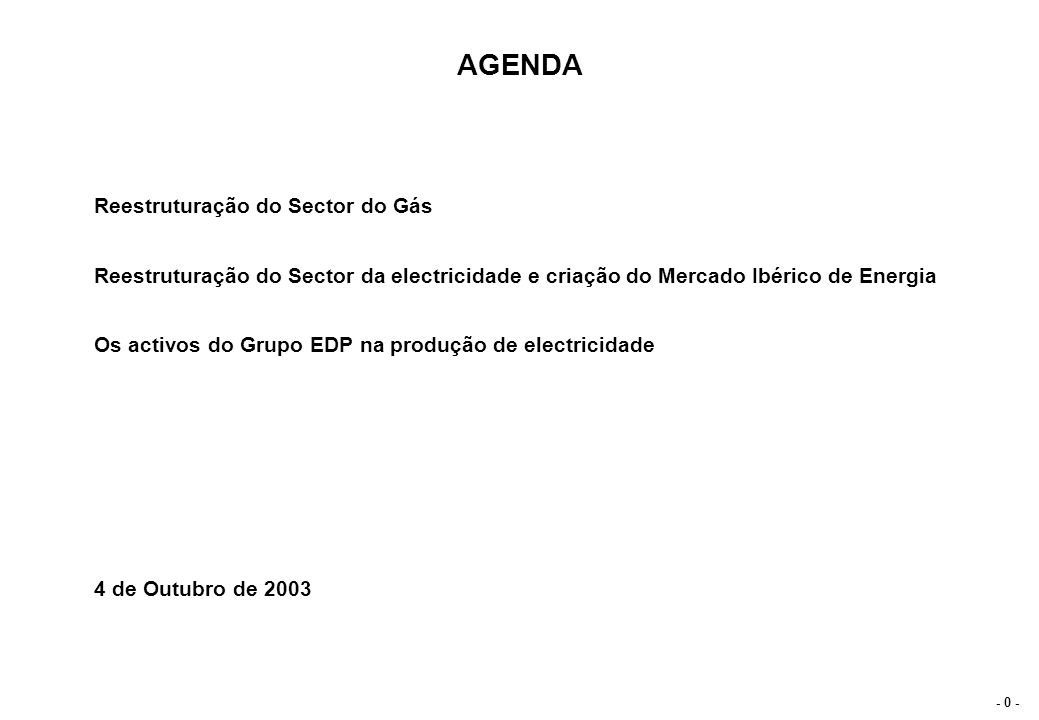 - 0 - AGENDA Reestruturação do Sector do Gás Reestruturação do Sector da electricidade e criação do Mercado Ibérico de Energia Os activos do Grupo EDP