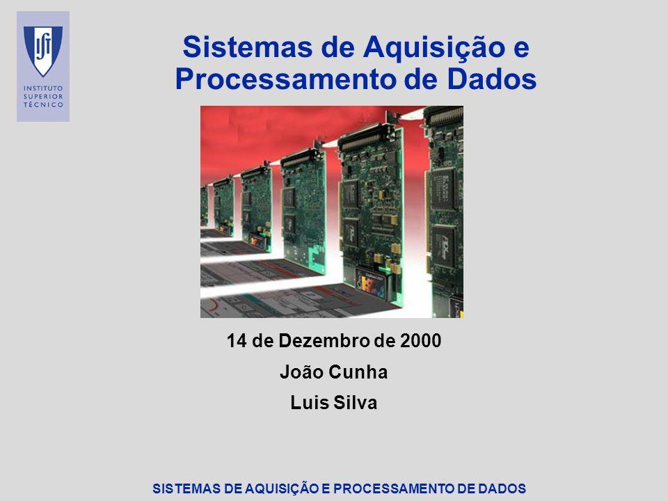 SISTEMAS DE AQUISIÇÃO E PROCESSAMENTO DE DADOS Sistemas de Aquisição e Processamento de Dados 14 de Dezembro de 2000 João Cunha Luis Silva