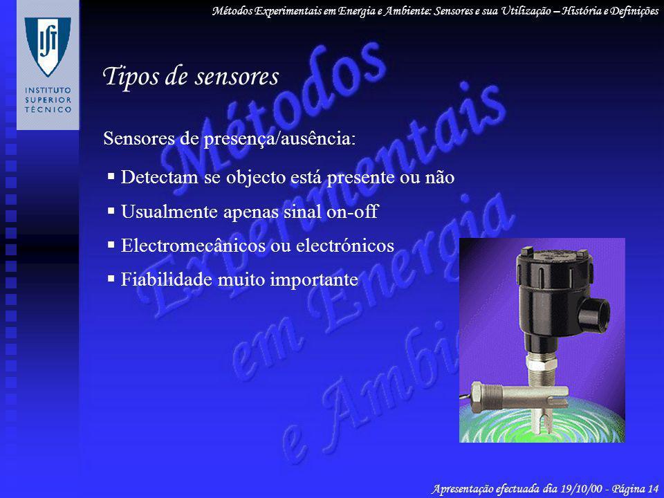 Sensores de presença/ausência: Detectam se objecto está presente ou não Usualmente apenas sinal on-off Electromecânicos ou electrónicos Fiabilidade mu