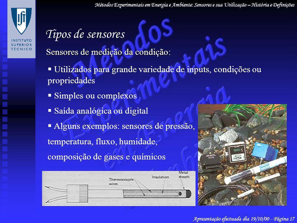 Sensores de medição da condição Sensores de medição da condição: Utilizados para grande variedade de inputs, condições ou propriedades Simples ou comp