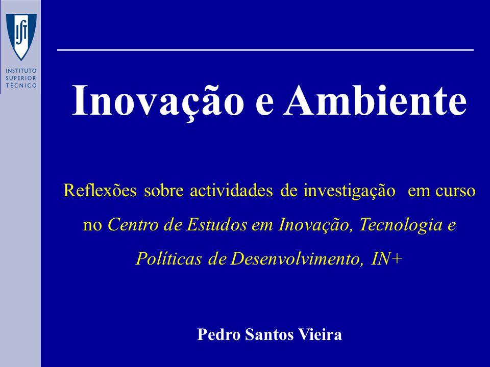 Inovação e Ambiente Reflexões sobre actividades de investigação em curso no Centro de Estudos em Inovação, Tecnologia e Políticas de Desenvolvimento, IN+ Pedro Santos Vieira
