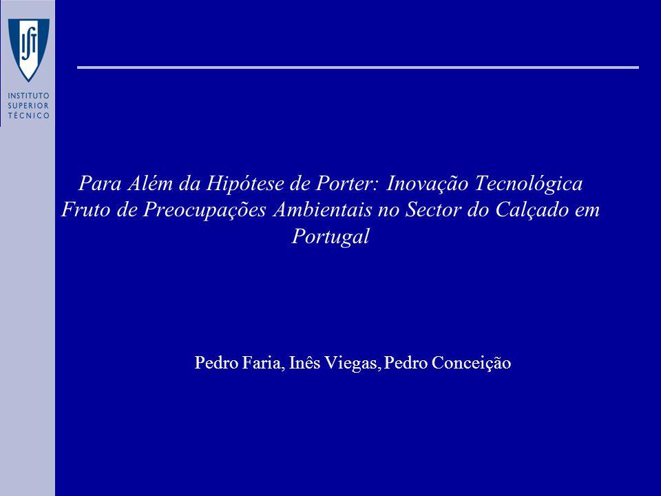 Para Além da Hipótese de Porter: Inovação Tecnológica Fruto de Preocupações Ambientais no Sector do Calçado em Portugal Pedro Faria, Inês Viegas, Pedro Conceição