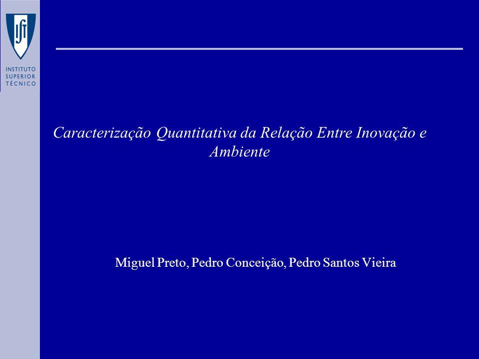 Caracterização Quantitativa da Relação Entre Inovação e Ambiente Miguel Preto, Pedro Conceição, Pedro Santos Vieira