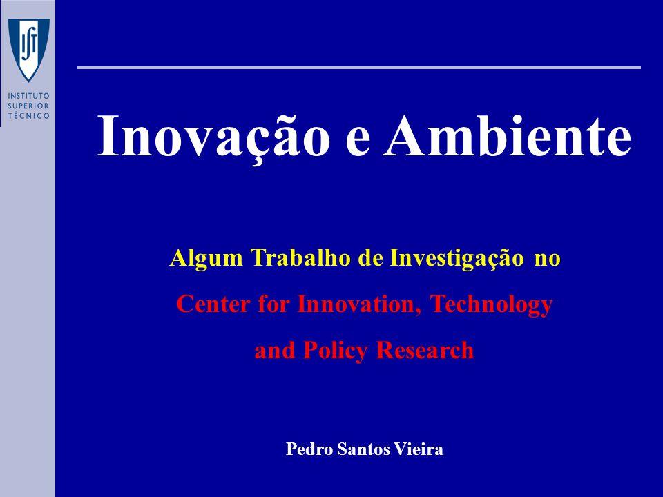 Inovação e Ambiente Algum Trabalho de Investigação no Center for Innovation, Technology and Policy Research Pedro Santos Vieira