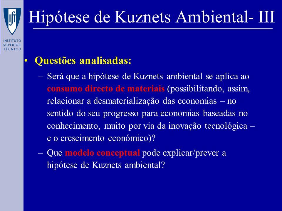 Questões analisadas: –Será que a hipótese de Kuznets ambiental se aplica ao consumo directo de materiais (possibilitando, assim, relacionar a desmaterialização das economias – no sentido do seu progresso para economias baseadas no conhecimento, muito por via da inovação tecnológica – e o crescimento económico).