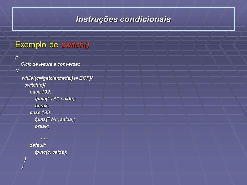 Exemplo de switch() /* Ciclo de leitura e conversao Ciclo de leitura e conversao*/ while((c=fgetc(entrada)) != EOF){ while((c=fgetc(entrada)) != EOF){