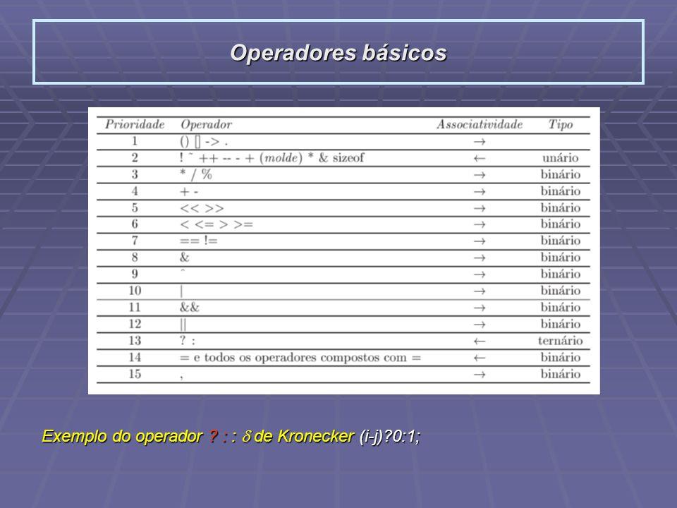 Exemplo do operador ? : : de Kronecker (i-j)?0:1; Operadores básicos
