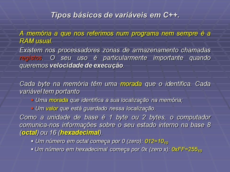 Tipos básicos de variáveis em C++. A memória a que nos referimos num programa nem sempre é a RAM usual. Existem nos processadores zonas de armazenamen
