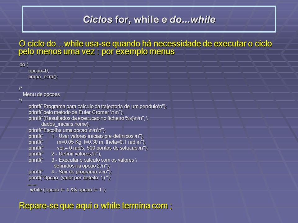 O ciclo do…while usa-se quando há necessidade de executar o ciclo pelo menos uma vez : por exemplo menus do { do { opcao=0; opcao=0; limpa_ecra(); lim