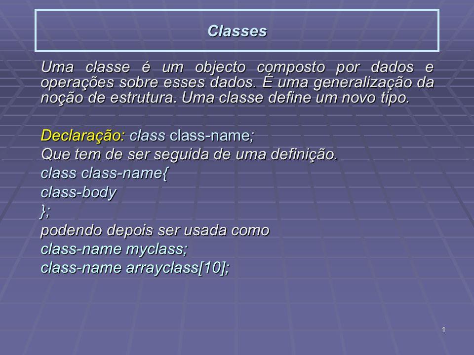 1 Classes Uma classe é um objecto composto por dados e operações sobre esses dados. É uma generalização da noção de estrutura. Uma classe define um no
