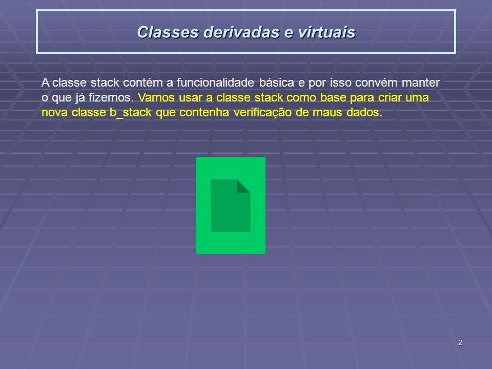 3 Classes derivadas e virtuais Um problema comum em programação é existirem funcionalidades que são comuns a muitos objectos mas cuja implementação difere de objecto para objecto.