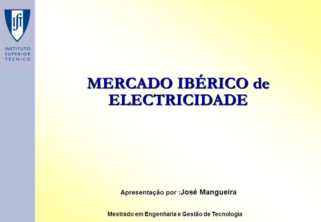 MERCADO IBÉRICO de ELECTRICIDADE Apresentação por : José Mangueira Mestrado em Engenharia e Gestão de Tecnologia