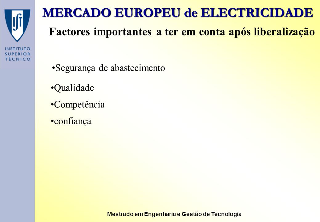 MERCADO EUROPEU de ELECTRICIDADE Mestrado em Engenharia e Gestão de Tecnologia Factores importantes a ter em conta após liberalização Qualidade Compet