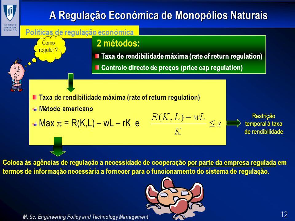 12 A Regulação Económica de Monopólios Naturais M. Sc. Engineering Policy and Technology Management Políticas de regulação económica Como regular ? 2
