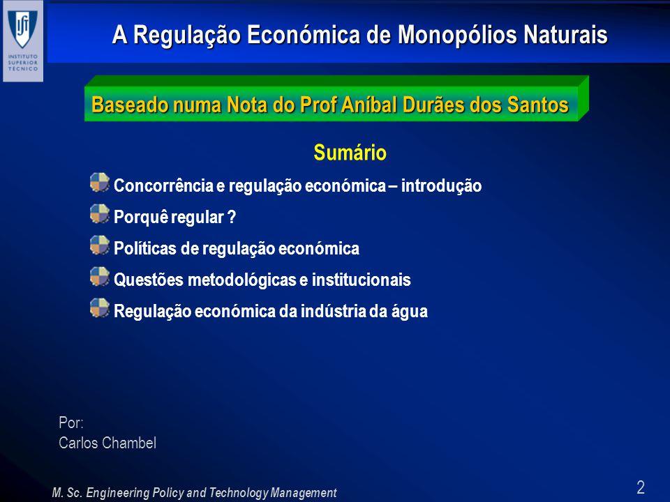 2 A Regulação Económica de Monopólios Naturais M. Sc. Engineering Policy and Technology Management Por: Carlos Chambel Baseado numa Nota do Prof Aníba