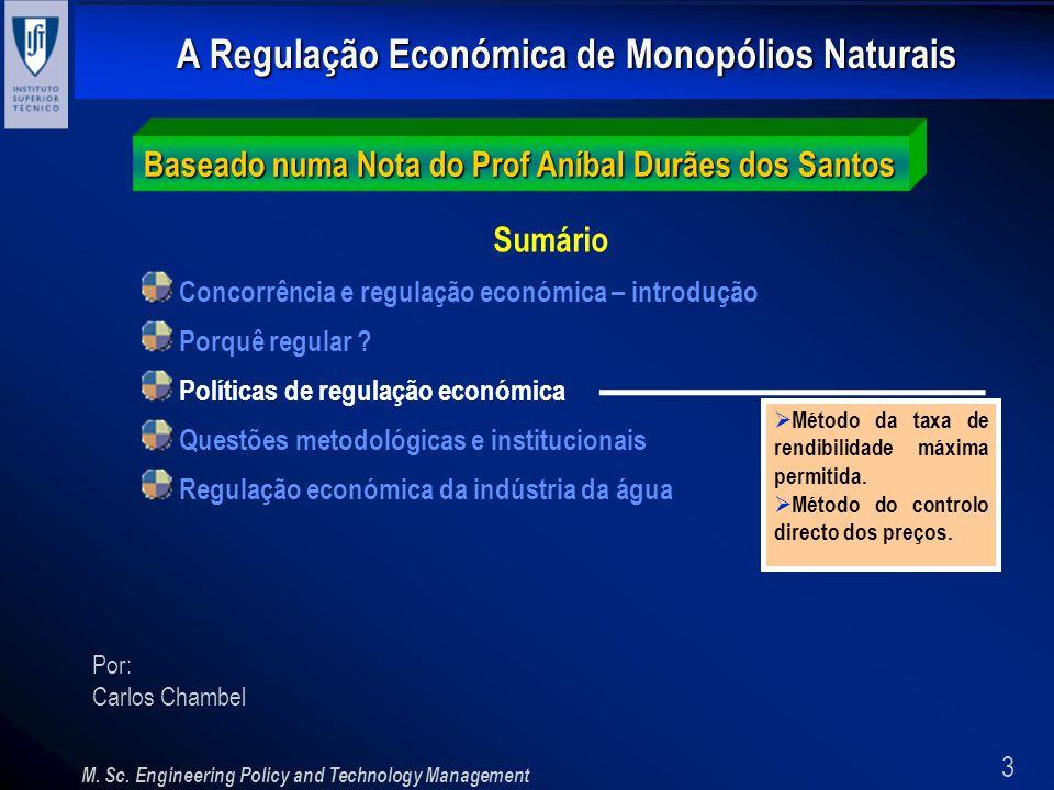 3 A Regulação Económica de Monopólios Naturais M. Sc. Engineering Policy and Technology Management Por: Carlos Chambel Baseado numa Nota do Prof Aníba