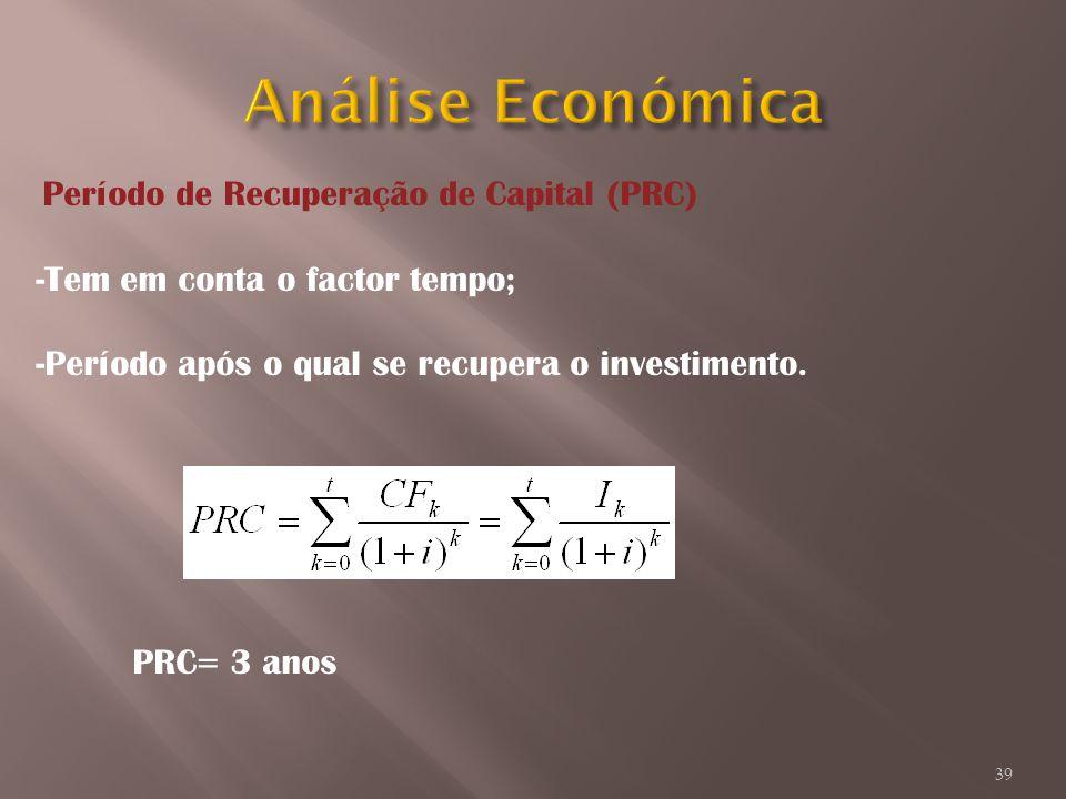 Período de Recuperação de Capital (PRC) -Tem em conta o factor tempo; -Período após o qual se recupera o investimento. PRC = 3 anos 39