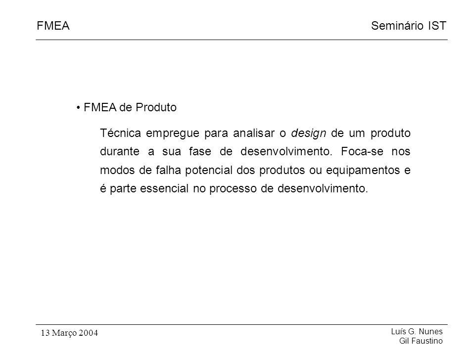 Seminário ISTFMEA Luís G. Nunes Gil Faustino 13 Março 2004 FMEA de Produto Técnica empregue para analisar o design de um produto durante a sua fase de