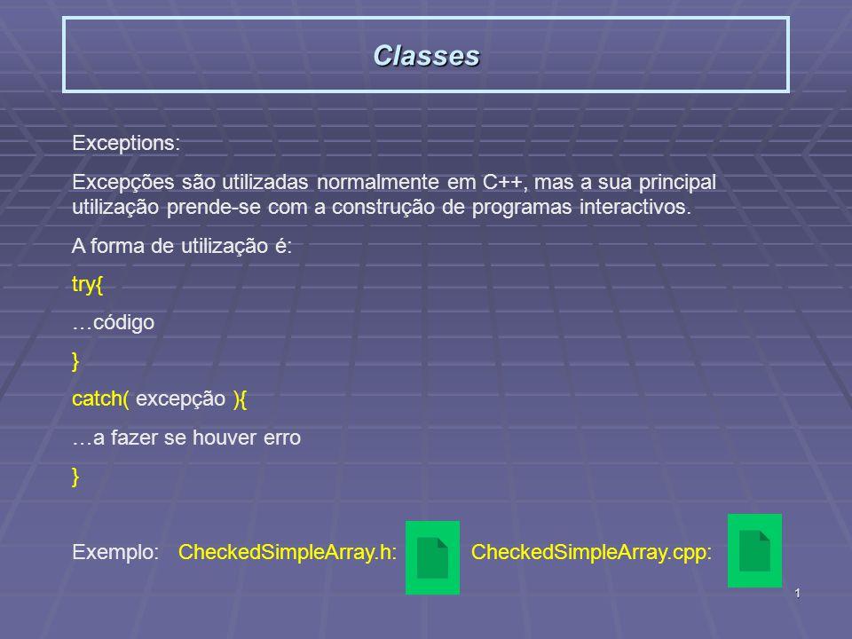 1 Classes Exceptions: Excepções são utilizadas normalmente em C++, mas a sua principal utilização prende-se com a construção de programas interactivos