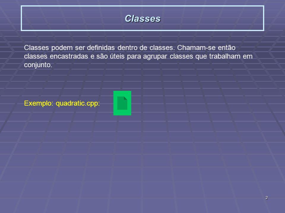 2 Classes Classes podem ser definidas dentro de classes. Chamam-se então classes encastradas e são úteis para agrupar classes que trabalham em conjunt