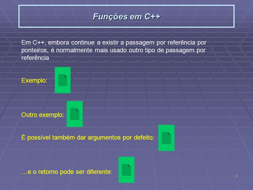 3 Funções em C++ Em C++, embora continue a existir a passagem por referência por ponteiros, é normalmente mais usado outro tipo de passagem por referê