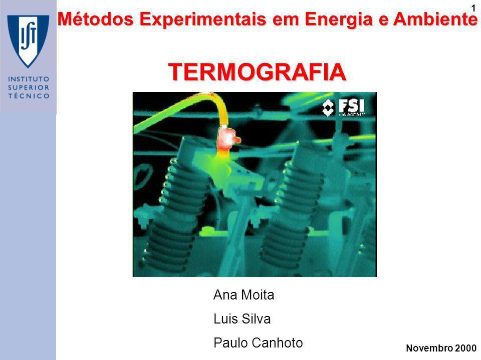 Novembro 2000 1TERMOGRAFIA Métodos Experimentais em Energia e Ambiente Ana Moita Luis Silva Paulo Canhoto