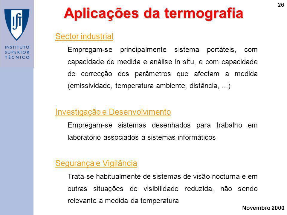 Novembro 2000 26 Aplicações da termografia Sector industrial Empregam-se principalmente sistema portáteis, com capacidade de medida e análise in situ,