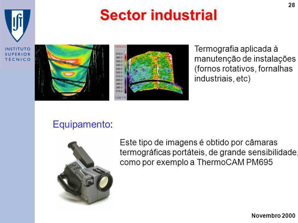 Novembro 2000 28 Equipamento: Termografia aplicada à manutenção de instalações (fornos rotativos, fornalhas industriais, etc) Este tipo de imagens é o