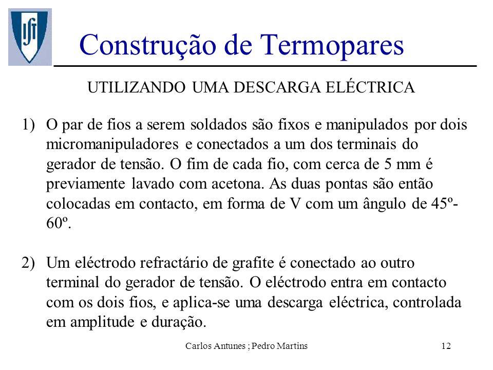 Carlos Antunes ; Pedro Martins12 Construção de Termopares UTILIZANDO UMA DESCARGA ELÉCTRICA 1)O par de fios a serem soldados são fixos e manipulados p