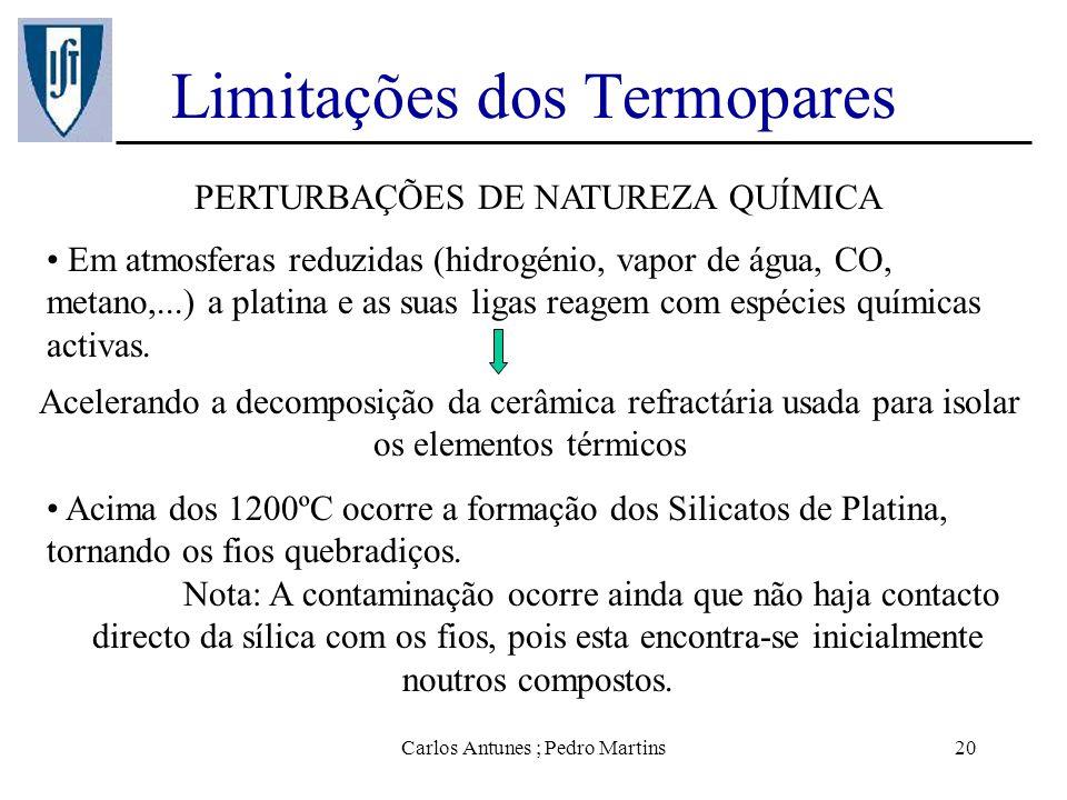 Carlos Antunes ; Pedro Martins20 Limitações dos Termopares PERTURBAÇÕES DE NATUREZA QUÍMICA Em atmosferas reduzidas (hidrogénio, vapor de água, CO, me
