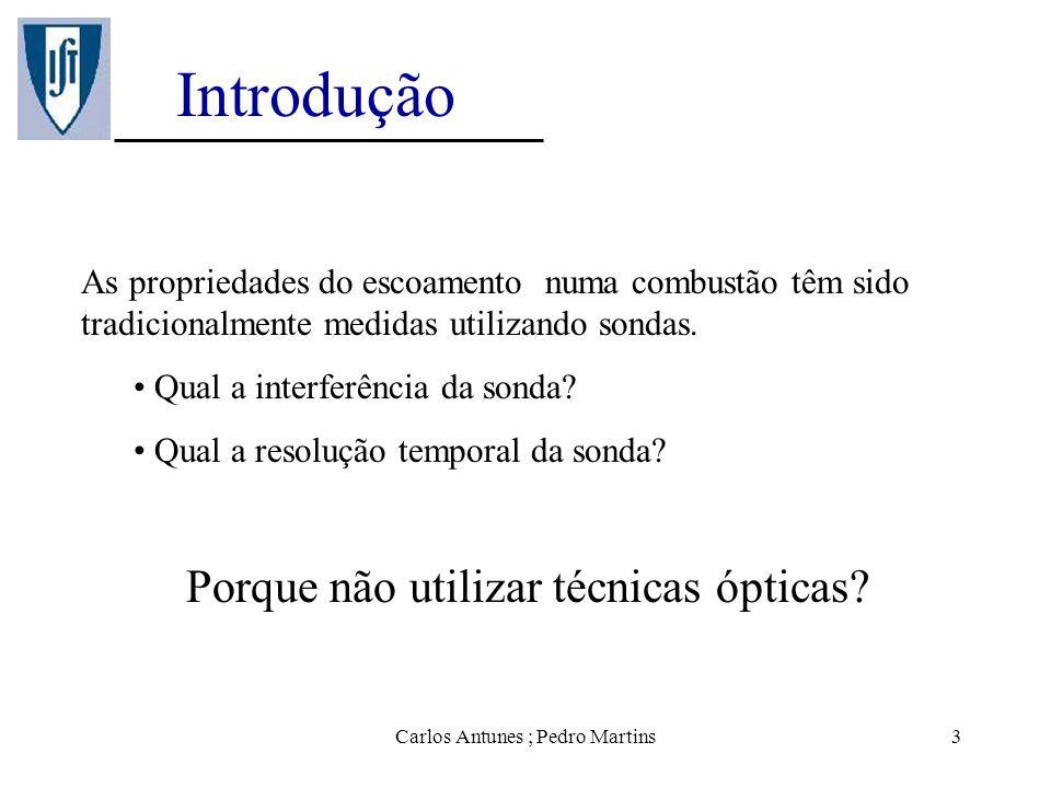 Carlos Antunes ; Pedro Martins3 Introdução As propriedades do escoamento numa combustão têm sido tradicionalmente medidas utilizando sondas. Qual a in